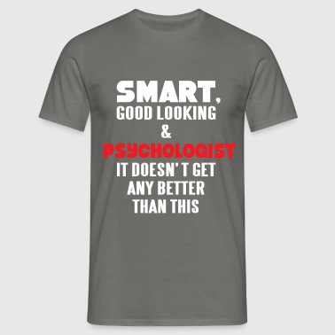 Psychologist - Smart, good looking and  - Men's T-Shirt