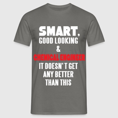 Chemical Engineer - Smart, good looking & Chemical - Men's T-Shirt