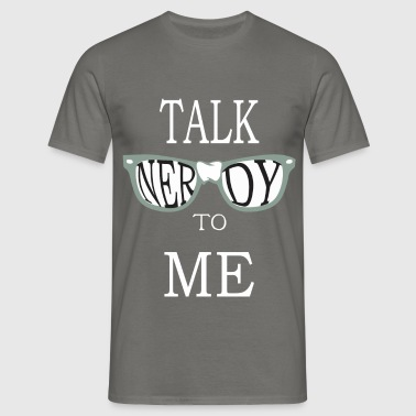 Nerdy - Talk nerdy to me - Men's T-Shirt