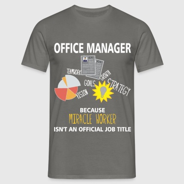 Office Manager - Office manager because miracle  - Men's T-Shirt