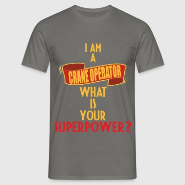 Crane Operator - I am a Crane Operator. What is - Men's T-Shirt