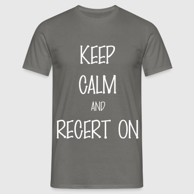 Keep Calm - Keep Calm and Recert On - Men's T-Shirt