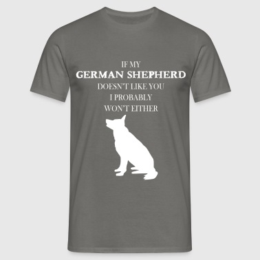 German Shepherd - If my German Shepherd doesn't  - Men's T-Shirt