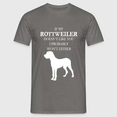 Rottweiler - If my Rottweiler doesn't like you - Men's T-Shirt