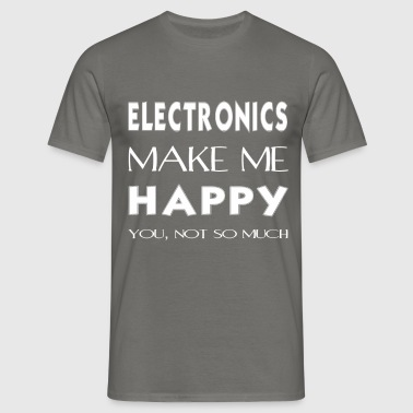 Electronics - Electronics makes me happy. - Men's T-Shirt