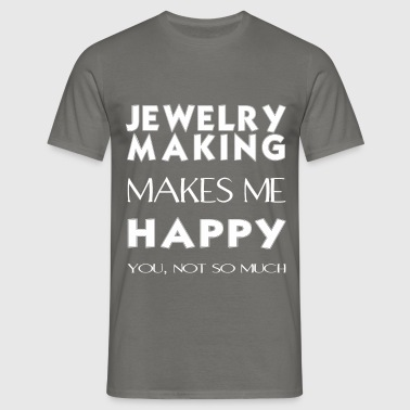 Jewelry making - Jewelry making makes me happy.  - Men's T-Shirt
