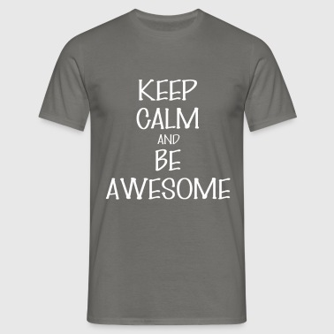 Keep Calm - Keep Calm and be Awesome - Men's T-Shirt