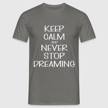 And never stop dreaming - Keep Calm and never stop - Men's T-Shirt