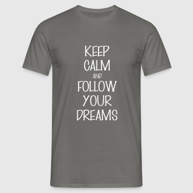 And follow your dreams - Keep Calm And follow your - Men's T-Shirt