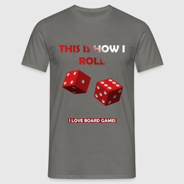 Board Games - This is how I roll. I love Board Gam - Men's T-Shirt
