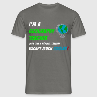 Geography Teacher - I'm a geography teacher.  - Men's T-Shirt
