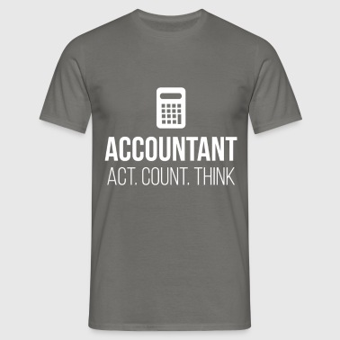 Accountant - Act. Count. Think - Men's T-Shirt