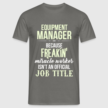 Equipment Manager - Equipment Manager - because - Men's T-Shirt
