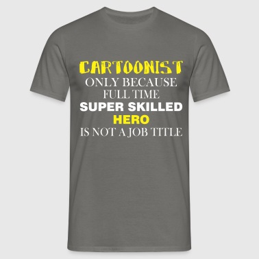 Cartoonist - Cartoonist only because full time  - Men's T-Shirt