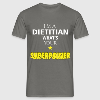 Dietitian - I'm a Dietitian what's your superpower - Men's T-Shirt