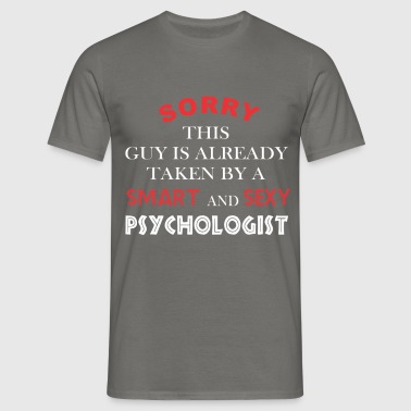 Psychologist - Sorry this guy is already taken by  - Men's T-Shirt