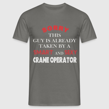 Crane Operator - Sorry this guy is already taken  - Men's T-Shirt