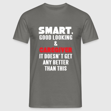Caregiver - Smart, good looking and Caregiver.  - Men's T-Shirt