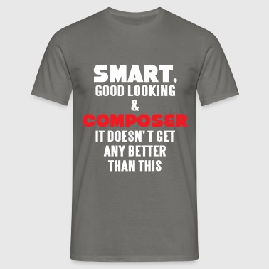 Composer - Smart, good looking and Composer.  - Men's T-Shirt