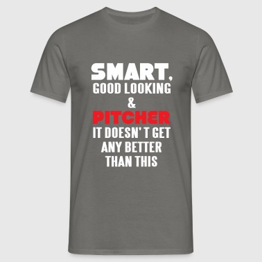 Pitcher - Smart, good looking and Pitcher. - Men's T-Shirt