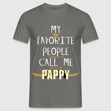 Pappy - My Favorite People Call Me Pappy - Men's T-Shirt