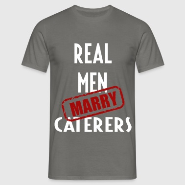 Caterers - Real men marry Caterers - Men's T-Shirt
