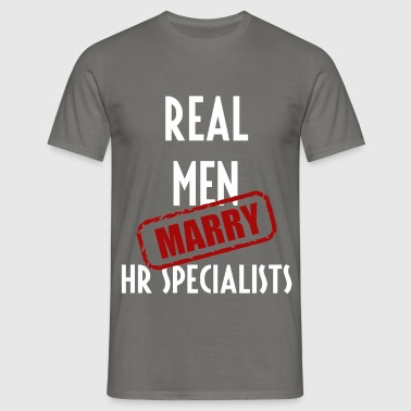 HR Specialists - Real men marry HR Specialists - Men's T-Shirt