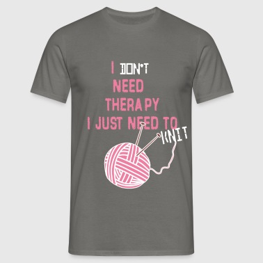 Knitting - I don't need therapy. I just need to  - Men's T-Shirt