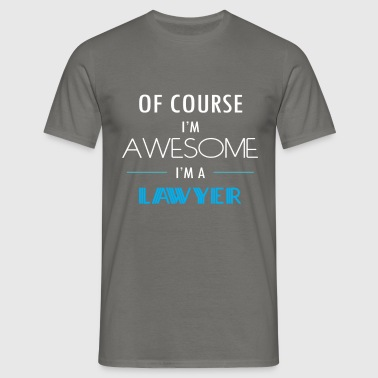 Lawyer - Of course I'm awesome. I'm a Lawyer - Men's T-Shirt