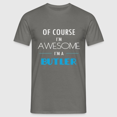 Butler - Of course I'm awesome. I'm a Butler - Men's T-Shirt
