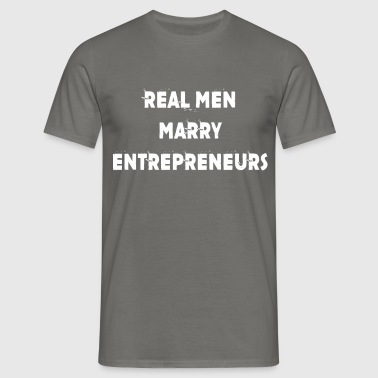 Entrepreneurs - Real Men Marry Entrepreneurs. - Men's T-Shirt