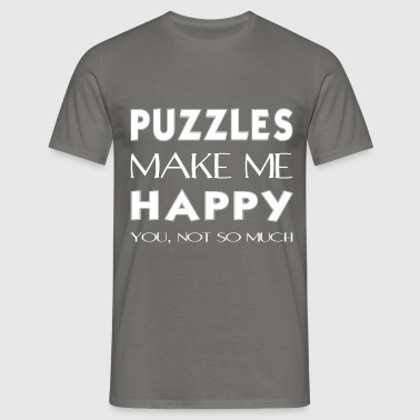 Puzzles - Puzzles makes me happy. You not so much. - Men's T-Shirt