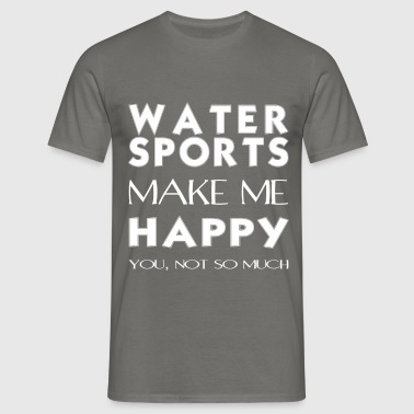 Water sports - Water sports makes me happy. - Men's T-Shirt