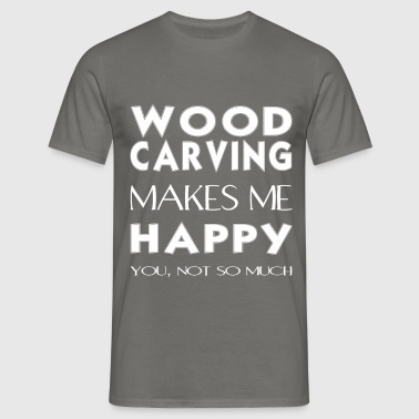 Wood carving - Wood carving makes me happy. - Men's T-Shirt