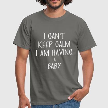 Baby - I can't keep calm I am having a baby - Men's T-Shirt