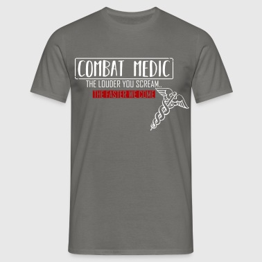 Combat Medic - Combat medic the louder you scream, - Men's T-Shirt
