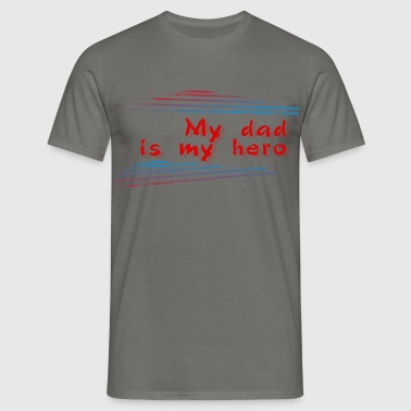 Dad - My Dad is my hero - Men's T-Shirt