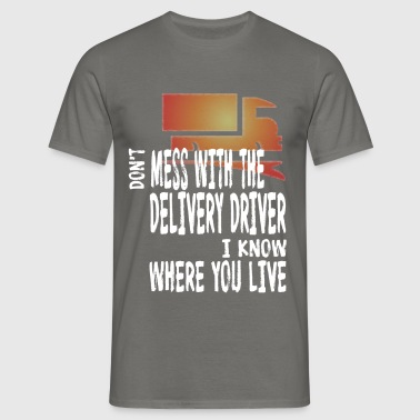 Delivery Driver - Don't mess with the Delivery  - Men's T-Shirt