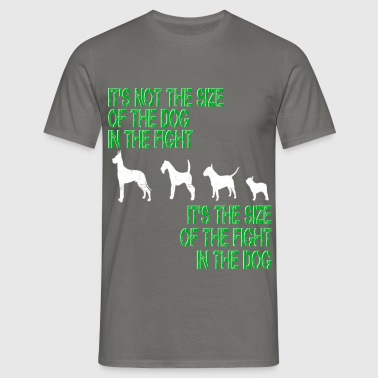 Dog - It's not the size of the dog in the fight it - Men's T-Shirt