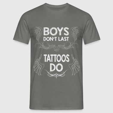 Tattoo - Boys don't last tattoos do - Men's T-Shirt