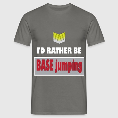 BASE jumping - I'd rather be BASE jumping - Men's T-Shirt