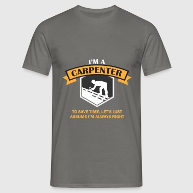 Carpenter - I'm a carpenter, to save time,  - Men's T-Shirt
