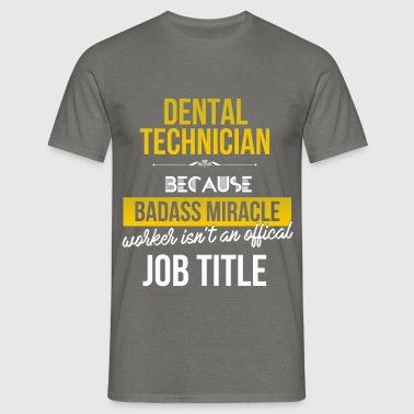 Dental technician - Dental technician because  - Men's T-Shirt