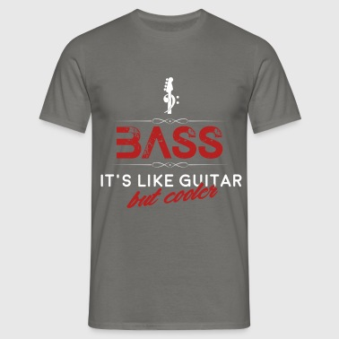 Bass - Bass - it's like guitar but much cooler - Men's T-Shirt
