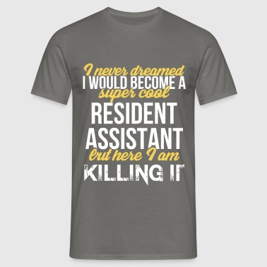 Resident Assistant - I never dreamed I would  - Men's T-Shirt