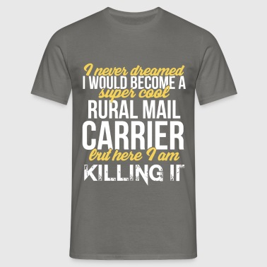 Rural Mail Carrier - I never dreamed I would  - Men's T-Shirt