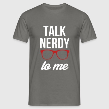 Nerdy - Talk nerdy to me. - Men's T-Shirt