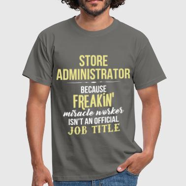 Store Administrator - Store Administrator because  - Men's T-Shirt
