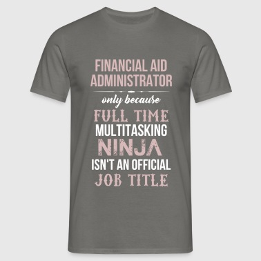 Financial Aid Administrator - Financial Aid - Men's T-Shirt