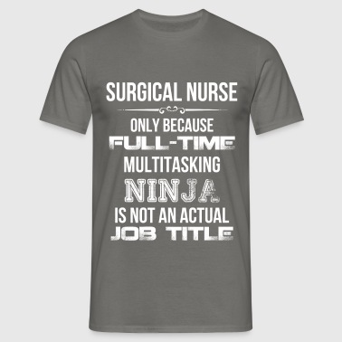 Surgical Nurse - Surgical Nurse only because full - Men's T-Shirt